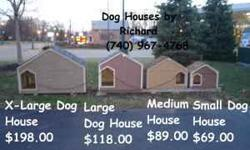 Dog Houses by Richard (740) 967-4768 Hand crafted dog houses for your special outside pet. Large, Medium and Small homes are always in stock at all locations and at my shop. The XL dog house is priced at $198.00 and is special order. The large dog house